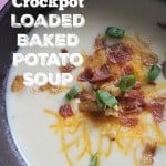crockpot loaded baked potato soup is a great dish to have in your meal plan